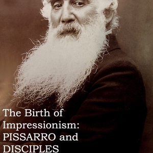 The Birth of Impressionism: Pissarro and disciples
